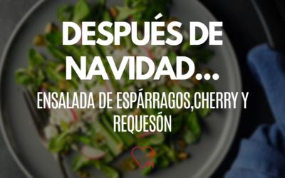 ENSALADA DE ESPÁRRAGOS, CHERRY Y REQUESÓN